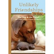 The Dog and the Piglet: And Four Other True Stories of Animal Friendships, Hardcover/Jennifer S. Holland