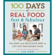 100 Days of Real Food: Fast & Fabulous: The Easy and Delicious Way to Cut Out Processed Food, Hardcover