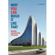 Why You Can Build it Like That: Modern Architecture Explaine, Paperback