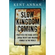Slow Kingdom Coming: Practices for Doing Justice, Loving Mercy and Walking Humbly in the World, Paperback