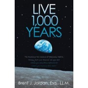 Live 1,000 Years: The Amazing New Science of Happiness, Health, Money, and Love: Discover Who You Are? Where You Came from Before Birth?