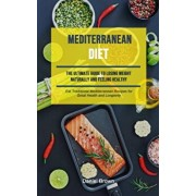 Mediterranean Diet: The Ultimate Guide To Losing Weight Naturally And Feeling Healthy (Eat Traditional Mediterranean Recipes For Great Hea, Paperback/Daniel Brown