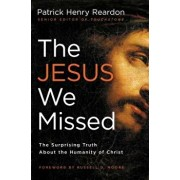 The Jesus We Missed: The Surprising Truth about the Humanity of Christ, Paperback/Patrick Reardon