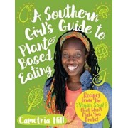 A Southern Girl's Guide to Plant-Based Eating: Recipes from the Vegan Soul That Won't Make You Broke, Paperback/Cametria Hill