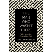 Man Who Wasn't There. Tales from the Edge of the Self, Paperback/Anil Ananthaswamy