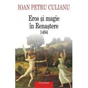 Eros si magie in Renastere. 1484/Ioan Petru Culianu