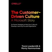 The Customer-Driven Culture: A Microsoft Story: Six Proven Strategies to Hack Your Culture and Develop a Learning-Focused Organization, Paperback/Travis Lowdermilk