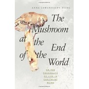 The Mushroom at the End of the World: On the Possibility of Life in Capitalist Ruins, Paperback