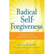 Radical Self-Forgiveness: The Direct Path to True Self-Acceptance, Paperback