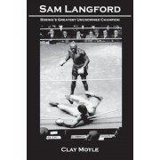 Sam Langford: Boxing's Greatest Uncrowned Champion, Paperback