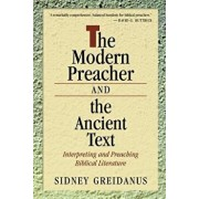 The Modern Preacher and the Ancient Text: Interpreting and Preaching Biblical Literature, Paperback/Sidney Greidanus