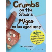 Crumbs on the Stairs - Migas en las escaleras: A Mystery in English & Spanish, Hardcover/Karl Beckstrand