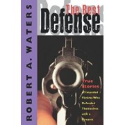 The Best Defense: True Stories of Intended Victims Who Defended Themselves with a Firearm, Paperback/Robert A. Waters