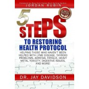 5 Steps to Restoring Health Protocol: Helping Those Who Haven't Been Helped with Lyme Disease, Thyroid Problems, Adrenal Fatigue, Heavy Metal Toxicity, Paperback