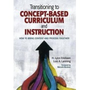 Transitioning to Concept-Based Curriculum and Instruction by H. Lynn Erickson