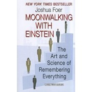 Moonwalking with Einstein: The Art and Science of Remembering Everything, Paperback/Joshua Foer