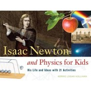 Isaac Newton and Physics for Kids: His Life and Ideas with 21 Activities, Paperback