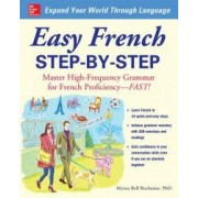 Easy French Step-By-Step Master High-Frequency Grammar for French Proficiency--Fast