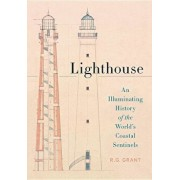 Lighthouse: An Illuminating History of the World's Coastal Sentinels, Hardcover/R. G. Grant