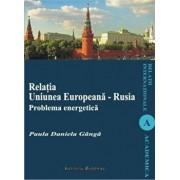 Relatia Uniunea Europeana - Rusia. Problema energetica/Daniela Paula Ganga