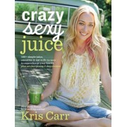 Crazy Sexy Juice: 100+ Simple Juice, Smoothie & Elixir Recipes to Super-Charge Your Health, Paperback