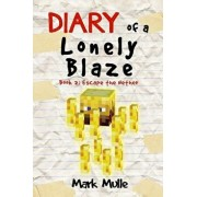 Diary of a Lonely Blaze (Book 2): Escape the Nether (an Unofficial Minecraft Book for Kids Ages 9 - 12 (Preteen), Paperback/Mark Mulle