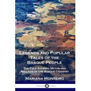 Legends and Popular Tales of the Basque People: The Folk Stories, Myths and Ballads of the Basque Country, Paperback/Mariana Monteiro