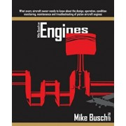 Mike Busch on Engines: What every aircraft owner needs to know about the design, operation, condition monitoring, maintenance and troubleshoo, Paperback/Mike Busch A&p/Ia