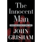 The Innocent Man: Murder and Injustice in a Small Town, Hardcover/John Grisham
