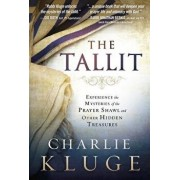 The Tallit: Experience the Mysteries of the Prayer Shawl and Other Hidden Treasures, Paperback/Charlie Kluge