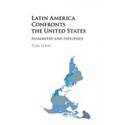 Latin America Confronts the United States, Paperback/Tom Long