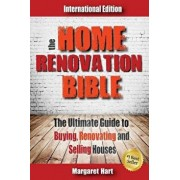 The Home Renovation Bible: The Ultimate Guide to Buying Renovating and Selling Houses, Paperback/Margaret Hart