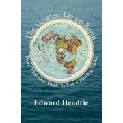 The Greatest Lie on Earth: Proof That Our World Is Not a Moving Globe, Paperback/Edward Hendrie