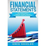 Financial Statements: The Ultimate Guide to Financial Statements Analysis for Business Owners and Investors, Paperback/Greg Shields