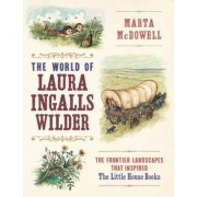 The World of Laura Ingalls Wilder: The Frontier Landscapes That Inspired the Little House Books, Hardcover