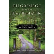 Pilgrimage Into the Last Third of Life: 7 Gateways to Spiritual Growth, Paperback