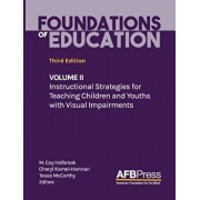 Foundations of Education: Volume II: Instructional Strategies for Teaching Children and Youths with Visual Impairments, Hardcover/M. Cay Holbrook