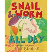 Snail and Worm All Day: Three Stories about Two Friends, Hardcover/Tina Kugler