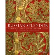 Russian Splendor: Sumptuous Fashions of the Russian Court, Hardcover