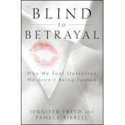 Blind to Betrayal: Why We Fool Ourselves We Aren't Being Fooled, Paperback