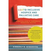 Lgbtq-Inclusive Hospice and Palliative Care: A Practical Guide to Transforming Professional Practice, Paperback