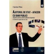 Ajutorul de stat + CD - Afaceri cu bani publici - Ciprian Pilan