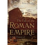 The Fall of the Roman Empire: A New History of Rome and the Barbarians, Paperback/Peter Heather
