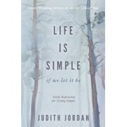Life Is Simple: if we let it be: Daily Inspiraton for Living Simply, Paperback/Jordan Judith