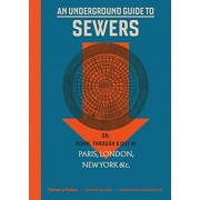 Underground Guide to Sewers. or: Down, Through and Out in Paris, London, New York, &c., Hardback/Stephen Halliday