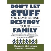 Don't Let the Stuff You Leave Behind Destroy Your Family, Paperback/Kenneth G. Hansen