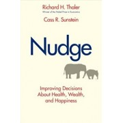 Nudge: Improving Decisions about Health, Wealth, and Happiness, Hardcover/Richard H. Thaler