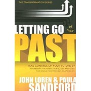 Letting Go of Your Past: Take Control of Your Future by Addressing the Habits, Hurts, and Attitudes That Remain from Previous Relationships, Paperback/John Loren Sandford