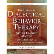 The Expanded Dialectical Behavior Therapy Skills Training Manual, 2nd Edition: Dbt for Self-Help and Individual & Group Treatment Settings, Paperback/Lane Pederson