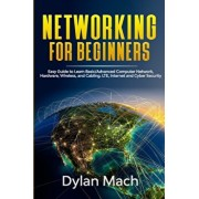 NETWORKING for Beginners: Easy Guide to Learn Basic/Advanced Computer Network, Hardware, Wireless, and Cabling. LTE, Internet and Cyber Security, Paperback/Dylan Mach